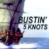 Bustin' 5 knots