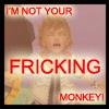 Morgan: not your fricking monkey