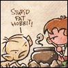 Stupid fat hobbit