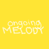 ongoing melody ♪