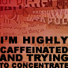 the girl who used to dance on fire and brimstone: text//highly caffeinated - me