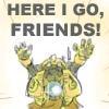here I go friends