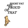 [Pooh] Short fat and proud of that