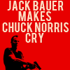 ocean soul: 24: Jack Bauer makes Chuck Norris cry