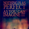 Nothing is as perfect