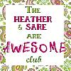 The Heather and Sare Are Awesome Club