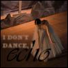 I don't dance I echo...