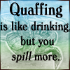 quaffing