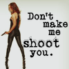 Don't make me shoot you