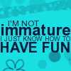 fun and immature