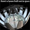 there's a house built out in space