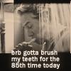 bsg; brb teeth brushing