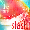 slash to the core