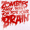 zombies only want you for your brain