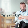 House *is cranky*