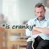 House *is cranky*