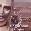 me got some knights
