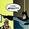 """batman- """"LOOK MONKEYS"""""""