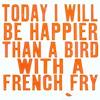 bird w/ french fry