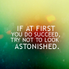 If at first you do succeed