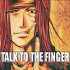 !!convo: talk to the finger, talk to the finger, !!convo: not listening to your crap