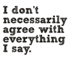 gen: i dont necessarly agree with everyt