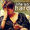 Life so hard