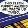 Watch us tango, This flesh puppet amuses me