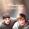 wiccaqueen: Merlin - Always by your side