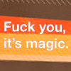 text fuck you it's magic