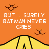 clean all the things!!!: batman never cries