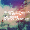 Katy: {quote} I believe in dragons n perfect m