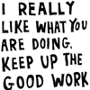 emptyhanded09: Quotes: keep up the good work