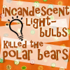 etc // light bulbs killed polar bears
