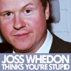 joss thinks you're stupid