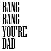 bang dad