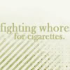 butterflybee260: whores for cigs