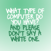 What type of computer do you have?  And