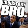 "random- Obama ""Cool story bro"""