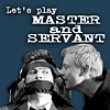 Geek Grrl Wannabe: master&servant