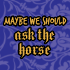 Valika: maybe we should ask the horse