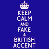Keep calm and fake a Brtish accent.