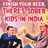 'finish your beer - sober kids in India'