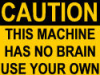 caution, no brain