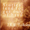 """Tolkien - """"Stories...get out of hand"""""""