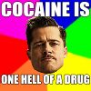 Cocaine is one hell of a drug