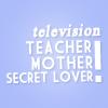 Txt: tv | teacher! mother! secret lover