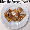 Brendan: What the French Toast?!