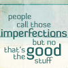 good stuff, imperfections