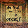 quote - final mystery oneself